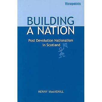 Gebäude A Nation - Post Devolution Nationalismus in Schottland von Kenny M