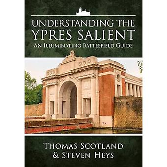 Understanding the Ypres Salient - An Illuminating Battlefield Guide by
