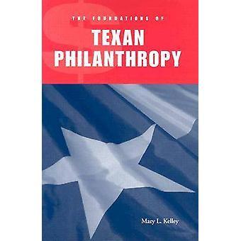 De fundamenten van de Texaanse filantropie door Mary L. Kelley - 97815854432