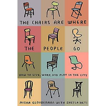 The Chairs are Where the People Go - How to Live - Work - and Play in