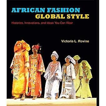 Afrikanske mote, globale stil: Historier, innovasjoner og ideer du kan bruke (afrikanske uttrykksfulle kulturer)