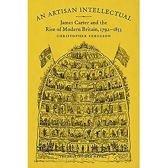 An Artisan Intellectual: James Carter and the Rise of Modern Britain, 1792-1853