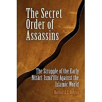 The Secret Order of Assassins: The Struggle of the Early Nizari Ismailis Against the Islamic World