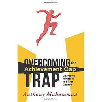 Overcoming the Achievement Gap Trap: Liberating Mindsets to Effect Change