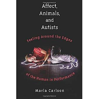 Affect, Animals, and Autists: Feeling Around the� Edges of the Human in Performance