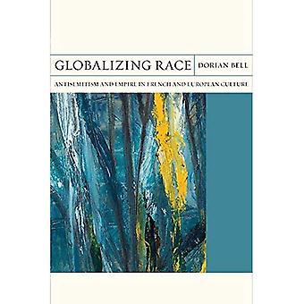 Globalisierenden Rennen: Antisemitismus und Reich in der französischen und europäischen Kultur (Brennpunkte)