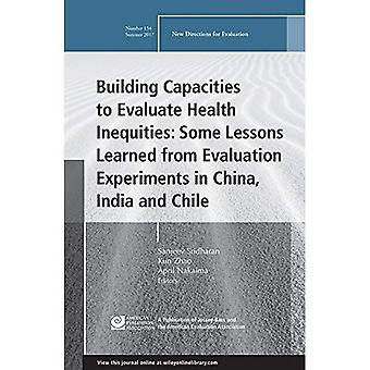 Building Capacities to Evaluate Health Inequities: Some Lessons Learned from Evaluation Experiments in China, India and Chile: New Directions for Evaluation, Number 154 (J-B� PE Single Issue (Program) Evaluation)