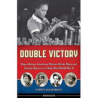 Double Victory: How African� American Women Broke Race and Gender Barriers to Help Win World War II