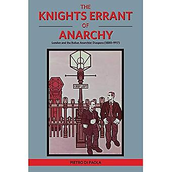 The Knights Errant of Anarchy: London and the Italian Anarchist Diaspora (1880-1917)