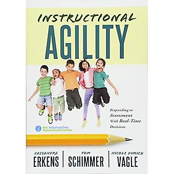 Instructional Agility: Responding to Assessment with Real-Time Decisions (Learn to Quickly Improve School Culture and Student Learning)