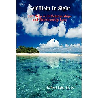 Self Help In Sight  Self Help with Relationships and Relationship Loss by Lebo & R. Brad