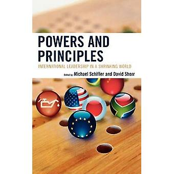 Powers and Principles International Leadership in a Shrinking World by Schiffer & Michael