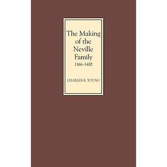 The Making of the Neville Family in England 11661400 by Young & Charles R.