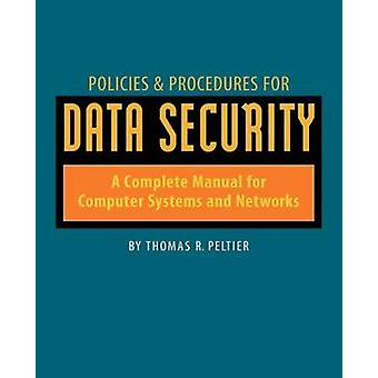 Policies  Procedures for Data Security A Complete Manual for Computer Systems and Networks by Peltier & Thomas R.
