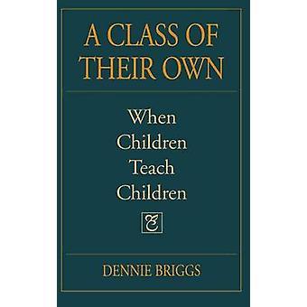A Class of Their Own When Children Teach Children by Briggs & Dennie