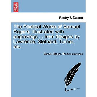The Poetical Works of Samuel Rogers. Illustrated with engravings ... from designs by Lawrence Stothard Turner etc. by Rogers & Samuel