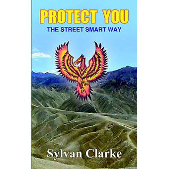 Beskytte deg Street Smart veien av Clarke & Sylvan