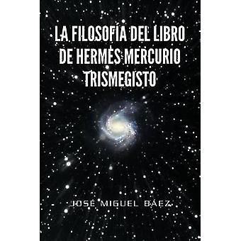 La Filosofia del Libro de Hermes Mercurio Trismegisto door B. Ez & Jos Miguel