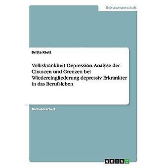 Volkskrankheit Depression. Analyse der Chancen und Grenzen bei Wiedereingliederung depressiv Erkrankter in das Berufsleben by Klett & Britta