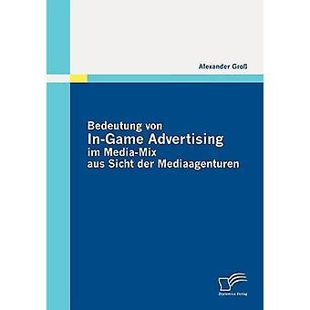 Bedeutung von InGame Advertising im MediaMix aus Sicht der Mediaagenturen by Gro & Alexander