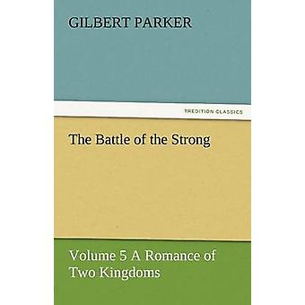 The Battle of the Strong  Volume 5 a Romance of Two Kingdoms by Parker & Gilbert