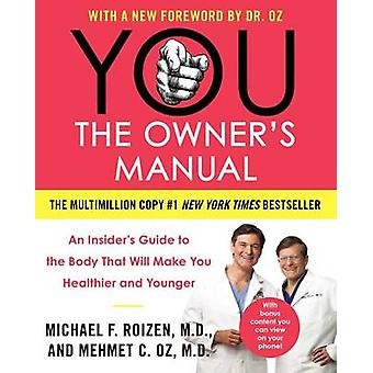 You - The Owner's Manual - An Insider's Guide to the Body That Will Mak