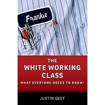 The White Working Class - What Everyone Needs to Know (R) by Justin Ge