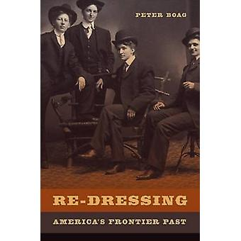 Re-Dressing America's Frontier Past by Peter G. Boag - 9780520274426
