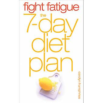Fight Fatigue - The 7 - Day Diet Plan by Carolyn Humphries - 978057203