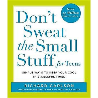 Don't Sweat the Small Stuff for Teens by Richard Carlson - 9780786885