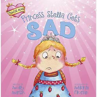 Princess Stella Gets Sad by Molly Martin - Melanie Florian - 97814048