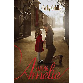 Saving Amelie by Cathy Gohlke - 9781414383224 Book