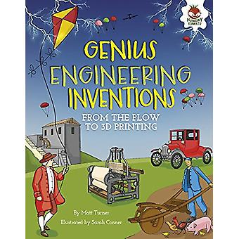 Genius Engineering Inventions - From the Plow to 3D Printing by Matt T