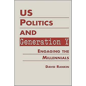 Us Politics and Generation Y - Engaging the Millennials by David Ranki