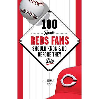100 Things Reds Fans Should Know & Do Before They Die by Joel Luckhau