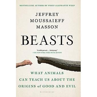 Beasts - What Animals Can Teach Us About the Origins of Good and Evil