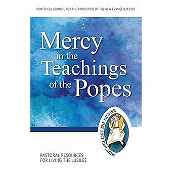 Mercy in the Teachings of the Popes - Pastoral Resources for Living th