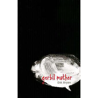 Gerbil Mother by D. M. Bryan - 9781897126240 Book