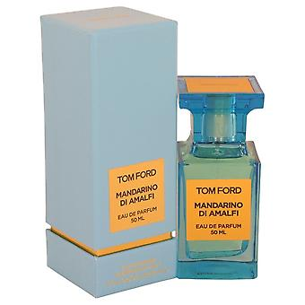 Tom Ford Mandarino Di Amalfi par Tom Ford Eau De Parfum Spray (Unisex) 1.7 oz/50 ml (femmes)