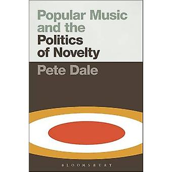 Popular Music and the Politics of Novelty by Pete Dale