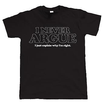 I Never Argue, Mens Funny Tshirt