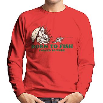 Born To Fish Forced To Work Men's Sweatshirt