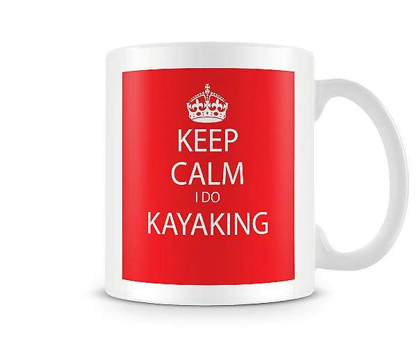 Keep Calm I Do Kayaking Printed Mug