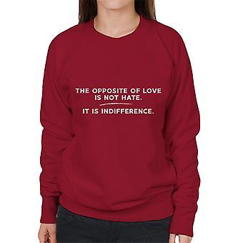 Das Gegenteil von Liebe ist nicht Hass, ist Gleichgültigkeit Elie Wiesel Zitat Damen Sweatshirt
