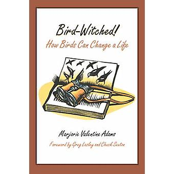 Bird-Witched! - How Birds Can Change a Life by Marjorie Valentine Adam