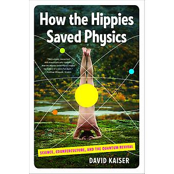 How the Hippies Saved Physics - Science - Counterculture - and the Qua