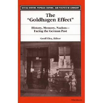 The Goldhagen Effect - History - Memory - Nazism - Facing the German P