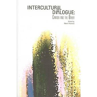 Intercultural Dialogue - Canada and the Other by Martin Howard - 97807