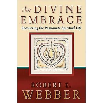 L'abbraccio divino - riprendendo la vita spirituale appassionata di Rober