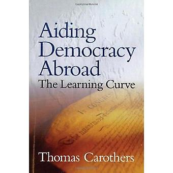 Aiding Democracy Abroad - The Learning Curve by Thomas Carothers - 978